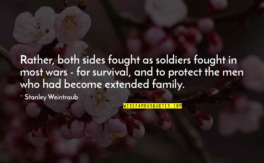 Your Extended Family Quotes By Stanley Weintraub: Rather, both sides fought as soldiers fought in