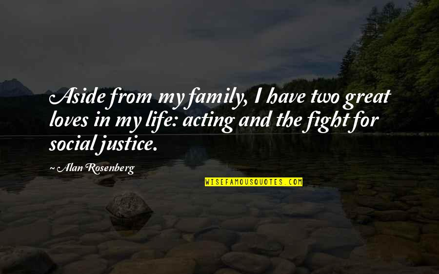 Your Family Loves You Quotes By Alan Rosenberg: Aside from my family, I have two great