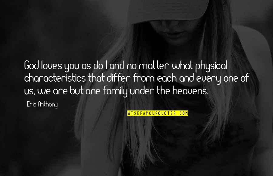 Your Family Loves You Quotes By Eric Anthony: God loves you as do I and no