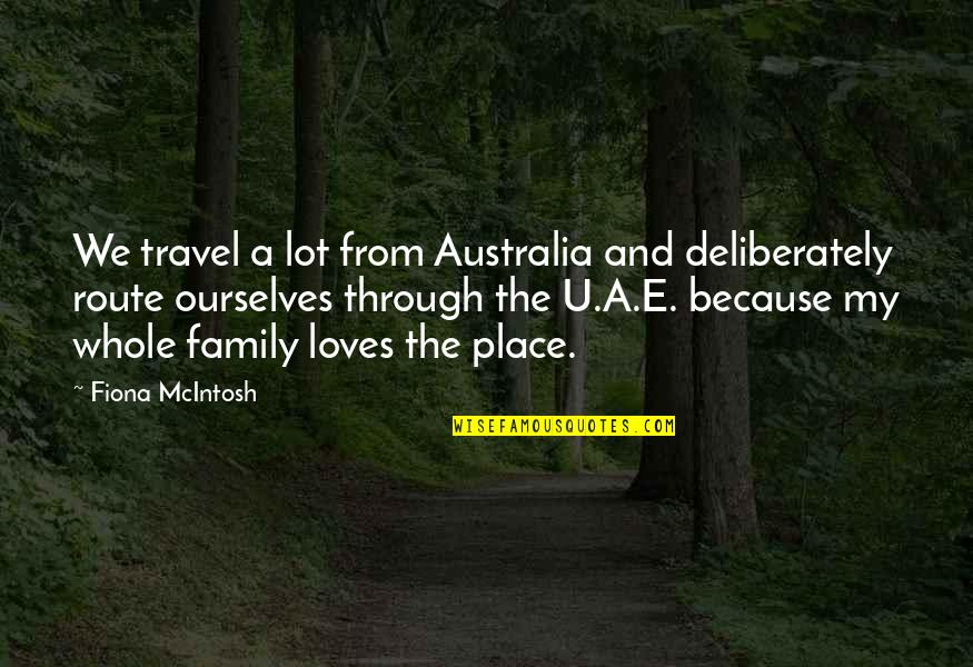 Your Family Loves You Quotes By Fiona McIntosh: We travel a lot from Australia and deliberately