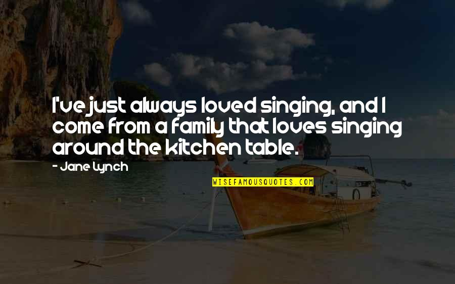 Your Family Loves You Quotes By Jane Lynch: I've just always loved singing, and I come