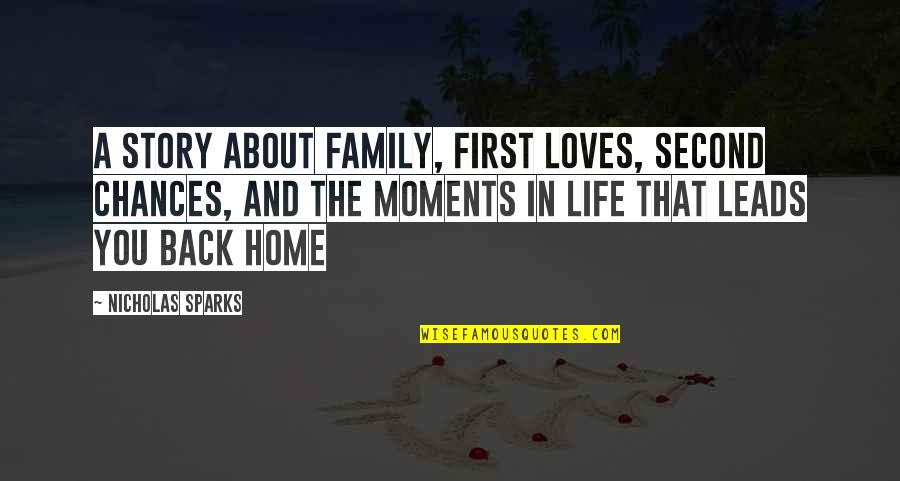 Your Family Loves You Quotes By Nicholas Sparks: A story about family, first loves, second chances,