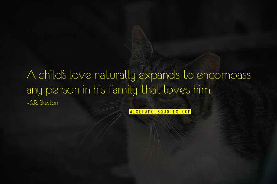 Your Family Loves You Quotes By S.R. Skelton: A child's love naturally expands to encompass any