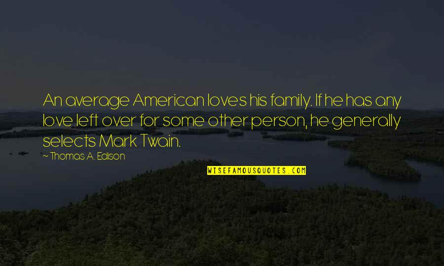Your Family Loves You Quotes By Thomas A. Edison: An average American loves his family. If he