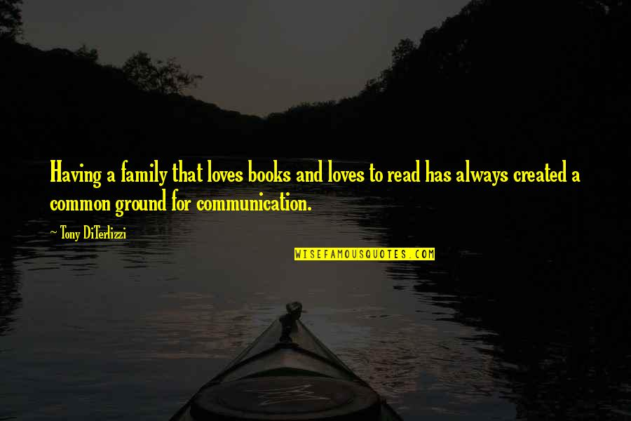 Your Family Loves You Quotes By Tony DiTerlizzi: Having a family that loves books and loves