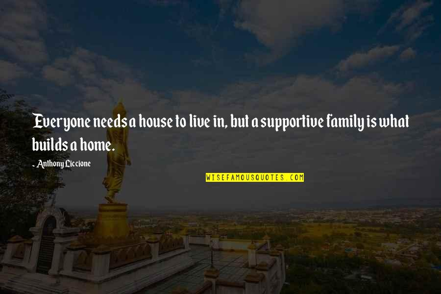 Your Family Needs You Quotes By Anthony Liccione: Everyone needs a house to live in, but