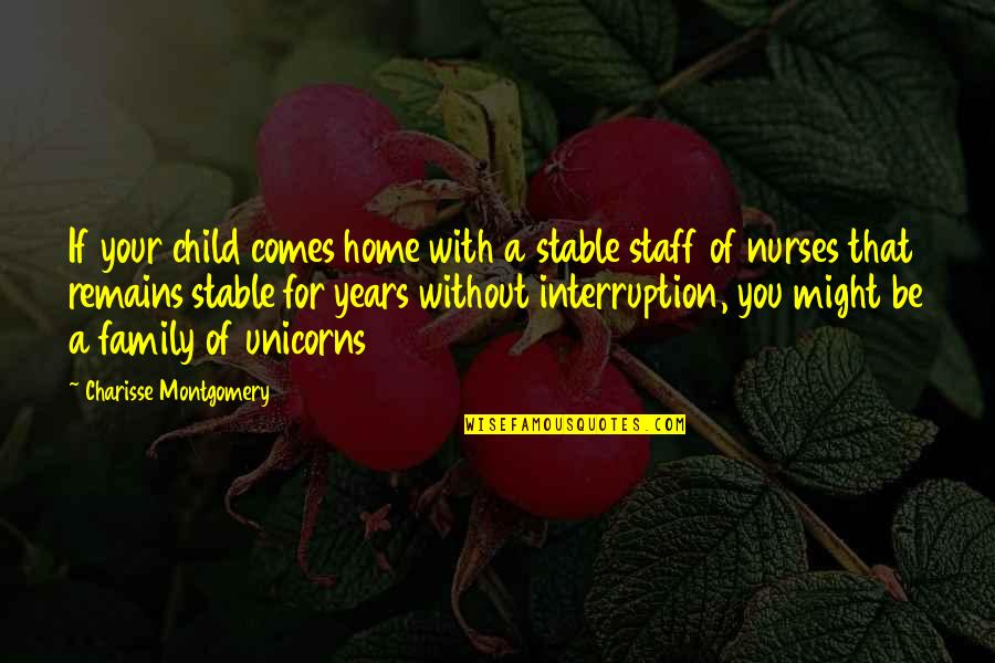 Your Family Needs You Quotes By Charisse Montgomery: If your child comes home with a stable