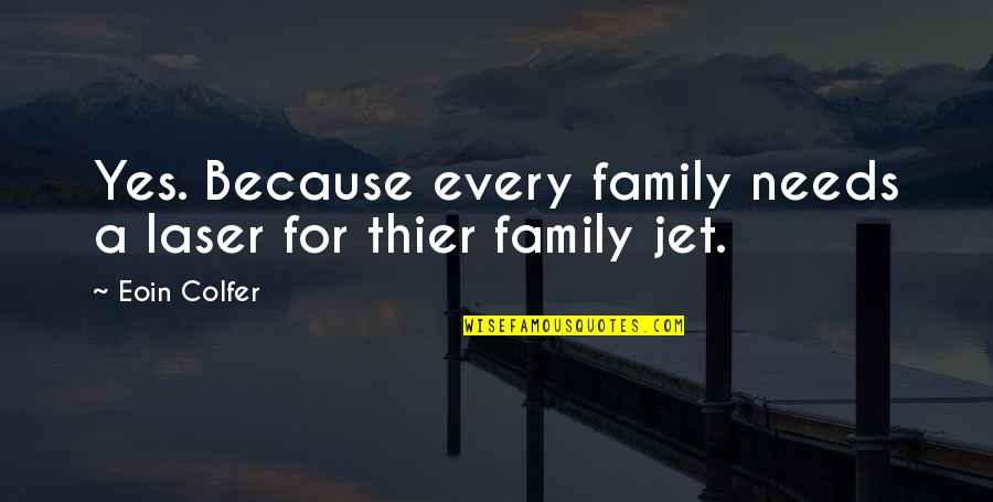 Your Family Needs You Quotes By Eoin Colfer: Yes. Because every family needs a laser for