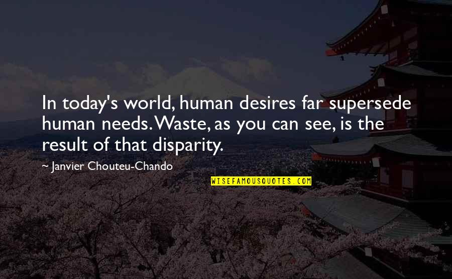 Your Family Needs You Quotes By Janvier Chouteu-Chando: In today's world, human desires far supersede human