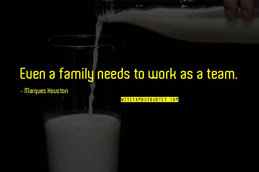 Your Family Needs You Quotes By Marques Houston: Even a family needs to work as a