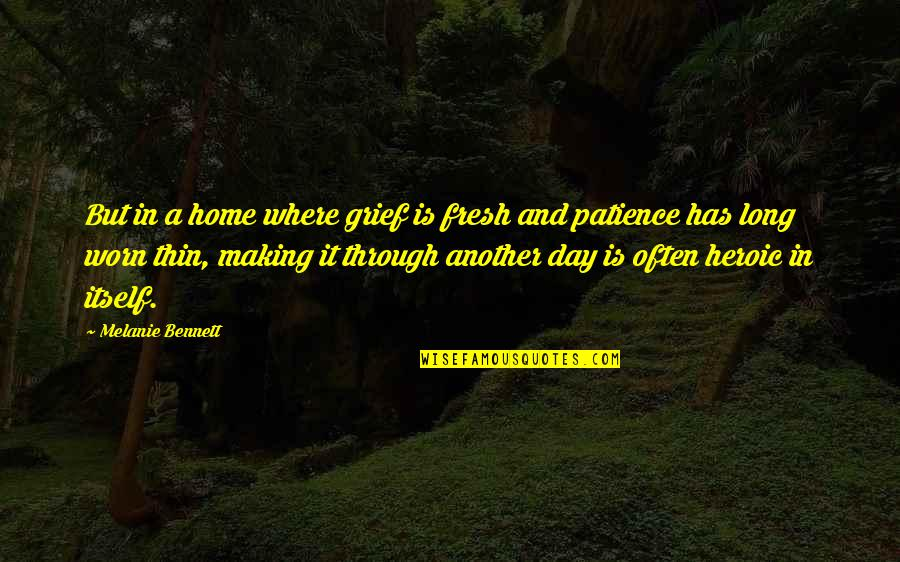 Your Family Needs You Quotes By Melanie Bennett: But in a home where grief is fresh