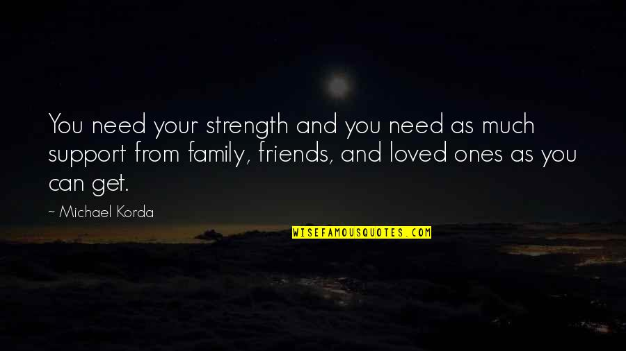 Your Family Needs You Quotes By Michael Korda: You need your strength and you need as