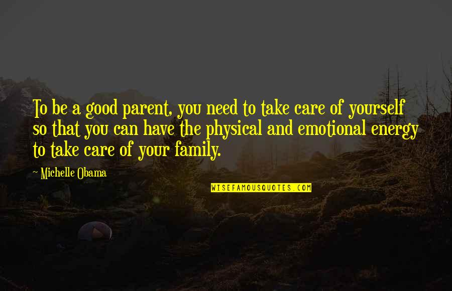 Your Family Needs You Quotes By Michelle Obama: To be a good parent, you need to