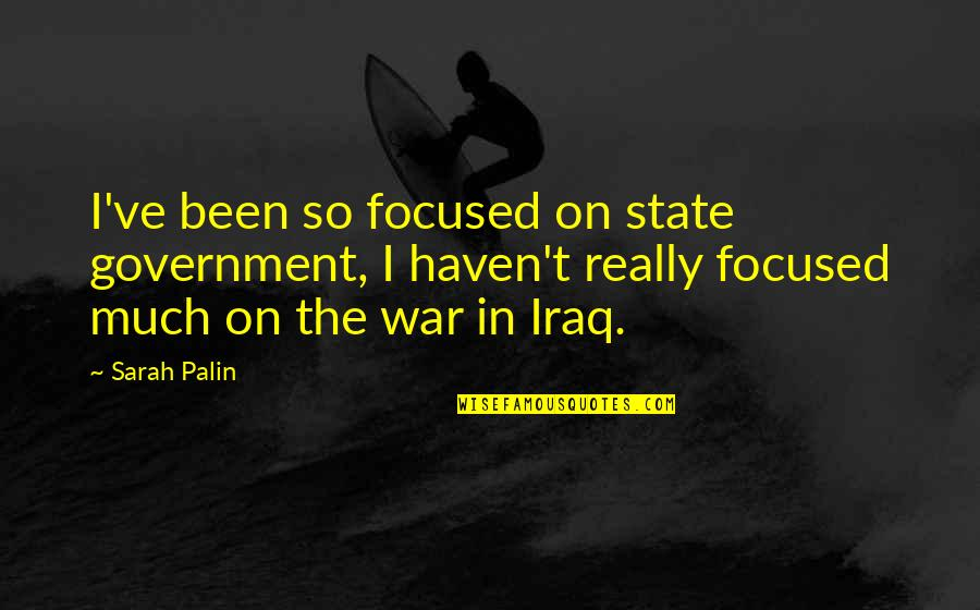 Your Family Needs You Quotes By Sarah Palin: I've been so focused on state government, I