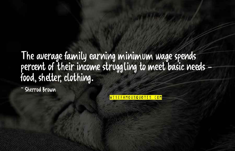 Your Family Needs You Quotes By Sherrod Brown: The average family earning minimum wage spends 141