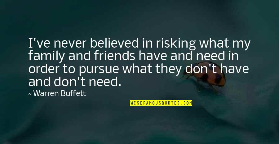 Your Family Needs You Quotes By Warren Buffett: I've never believed in risking what my family