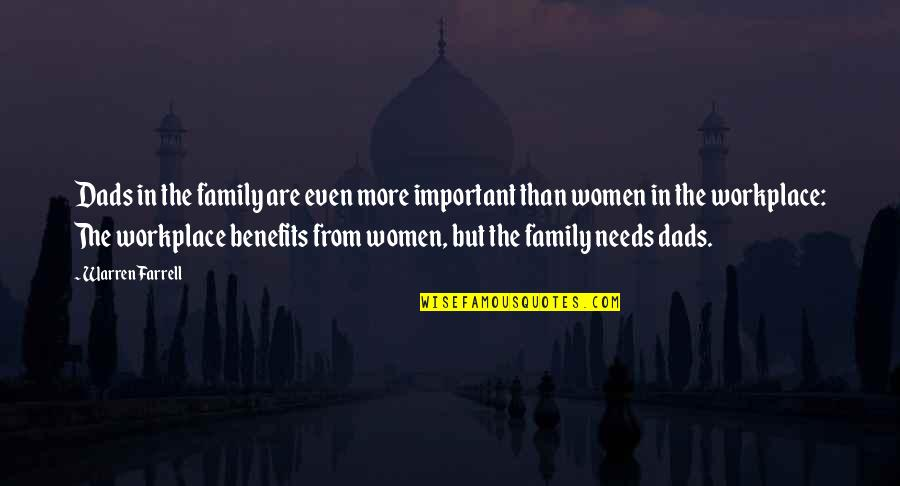 Your Family Needs You Quotes By Warren Farrell: Dads in the family are even more important