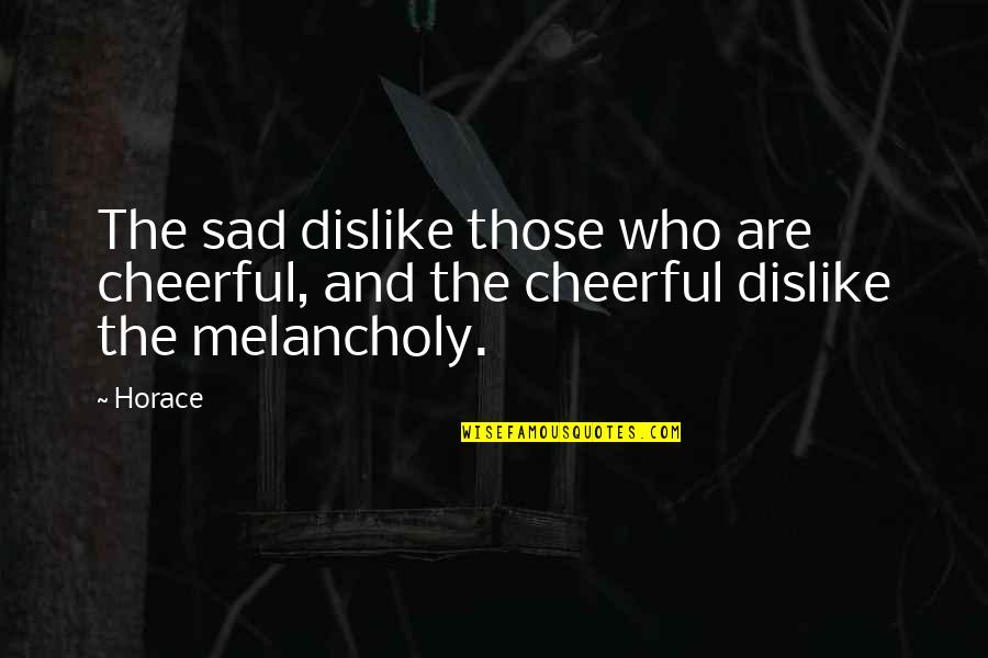 Your Favorite Nsync Quotes By Horace: The sad dislike those who are cheerful, and