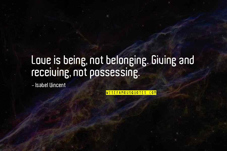 Your Favorite Nsync Quotes By Isabel Vincent: Love is being, not belonging. Giving and receiving,