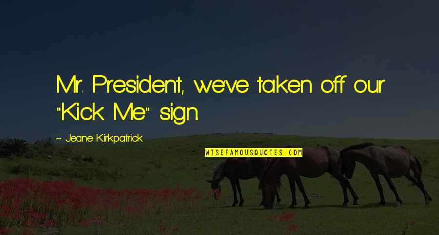 """Your Favorite Nsync Quotes By Jeane Kirkpatrick: Mr. President, we've taken off our """"Kick Me"""""""