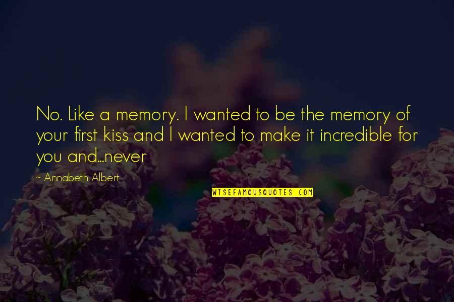 Your First Kiss Quotes By Annabeth Albert: No. Like a memory. I wanted to be
