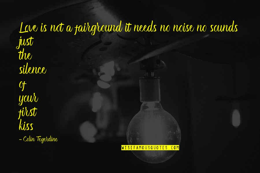 Your First Kiss Quotes By Colin Tegerdine: Love is not a fairground it needs no