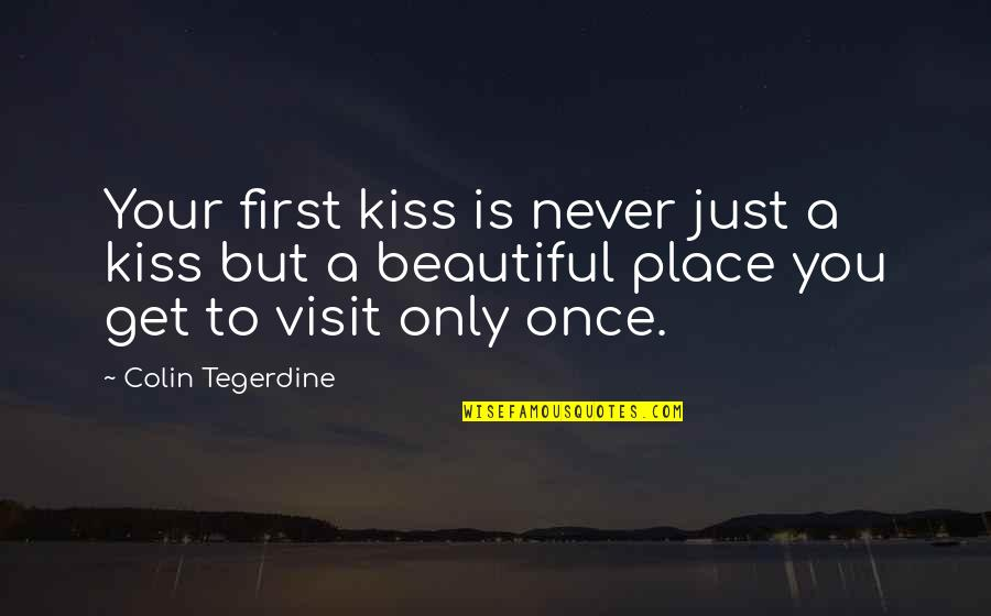 Your First Kiss Quotes By Colin Tegerdine: Your first kiss is never just a kiss