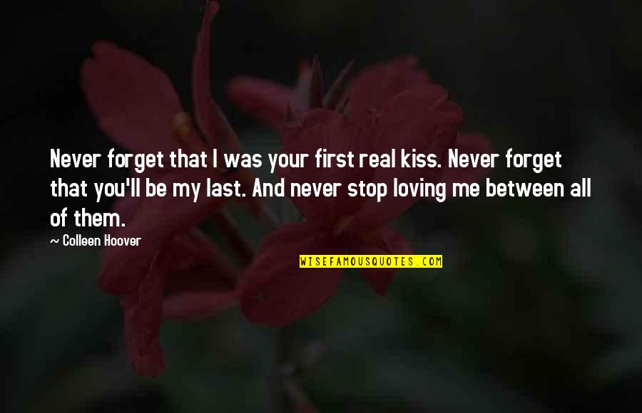 Your First Kiss Quotes By Colleen Hoover: Never forget that I was your first real