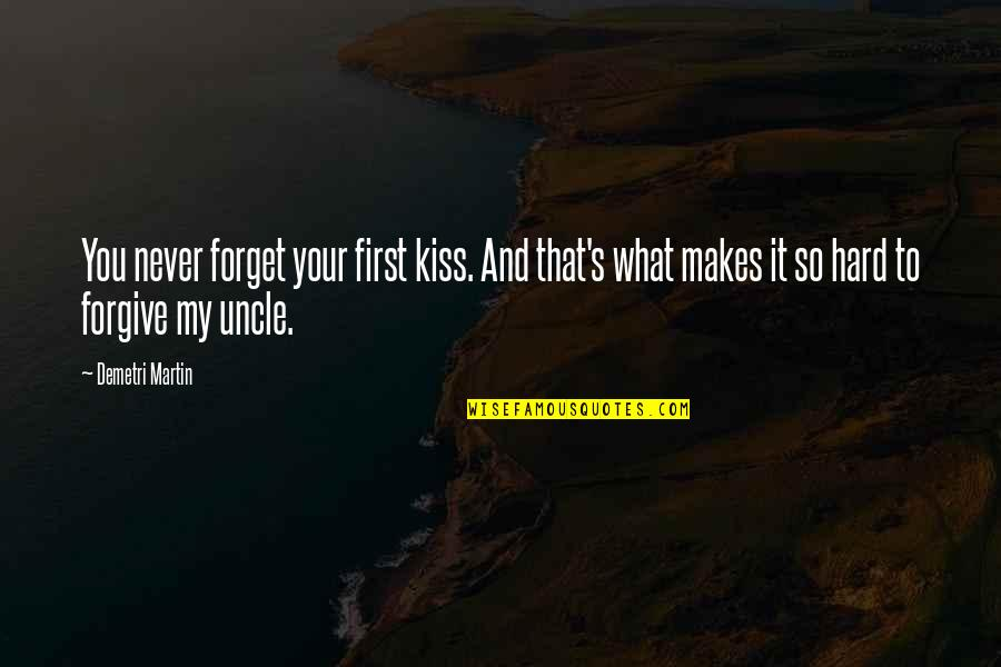Your First Kiss Quotes By Demetri Martin: You never forget your first kiss. And that's