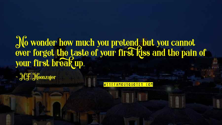 Your First Kiss Quotes By M.F. Moonzajer: No wonder how much you pretend, but you