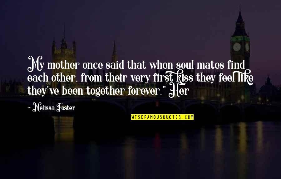 Your First Kiss Quotes By Melissa Foster: My mother once said that when soul mates