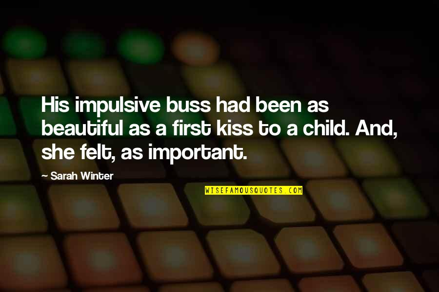 Your First Kiss Quotes By Sarah Winter: His impulsive buss had been as beautiful as