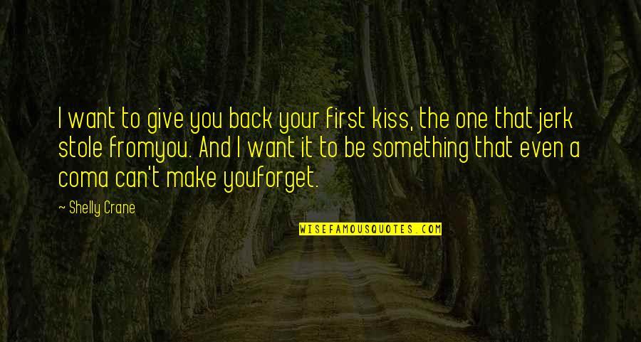 Your First Kiss Quotes By Shelly Crane: I want to give you back your first