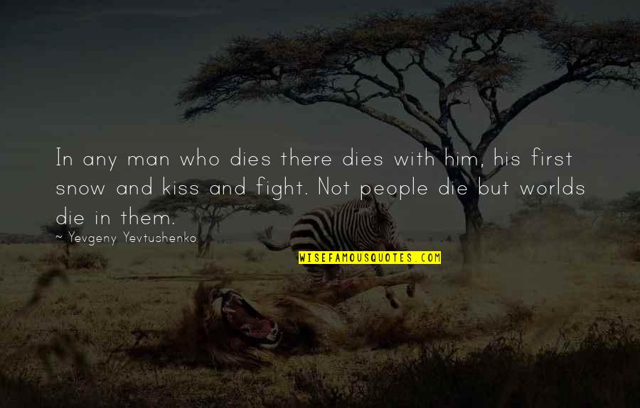 Your First Kiss Quotes By Yevgeny Yevtushenko: In any man who dies there dies with