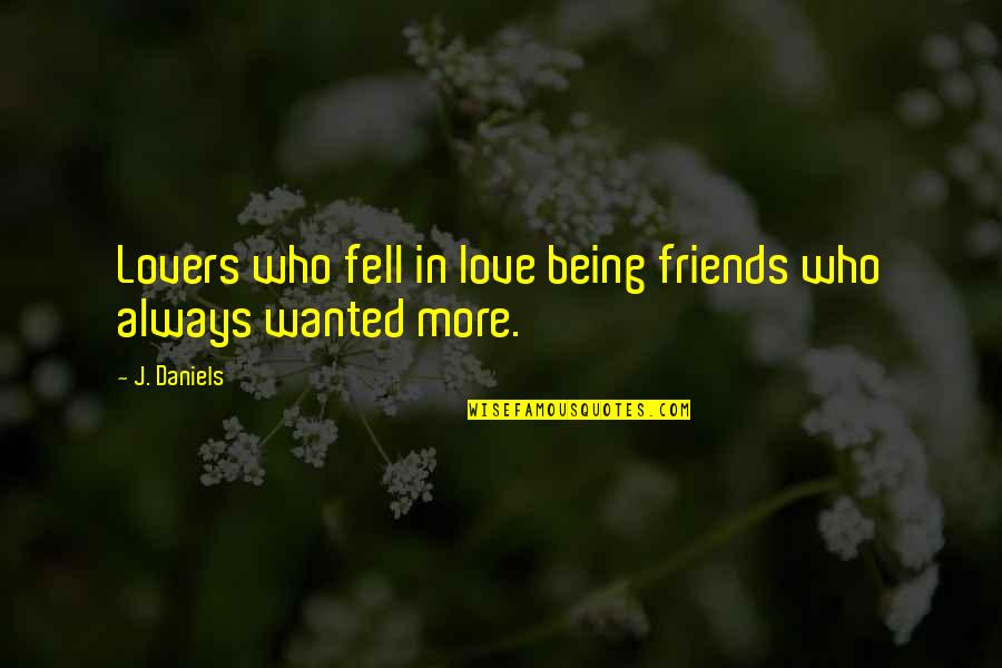 Your Friends Always Being There Quotes By J. Daniels: Lovers who fell in love being friends who