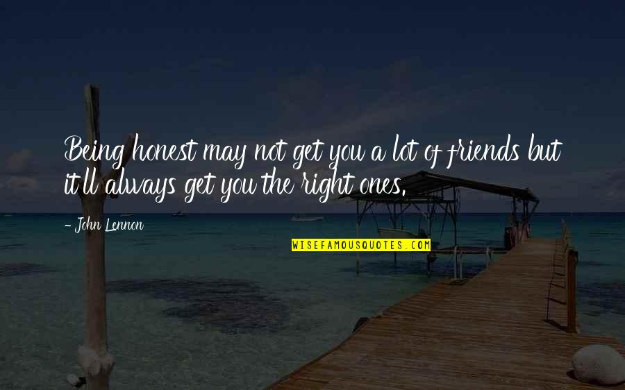 Your Friends Always Being There Quotes By John Lennon: Being honest may not get you a lot