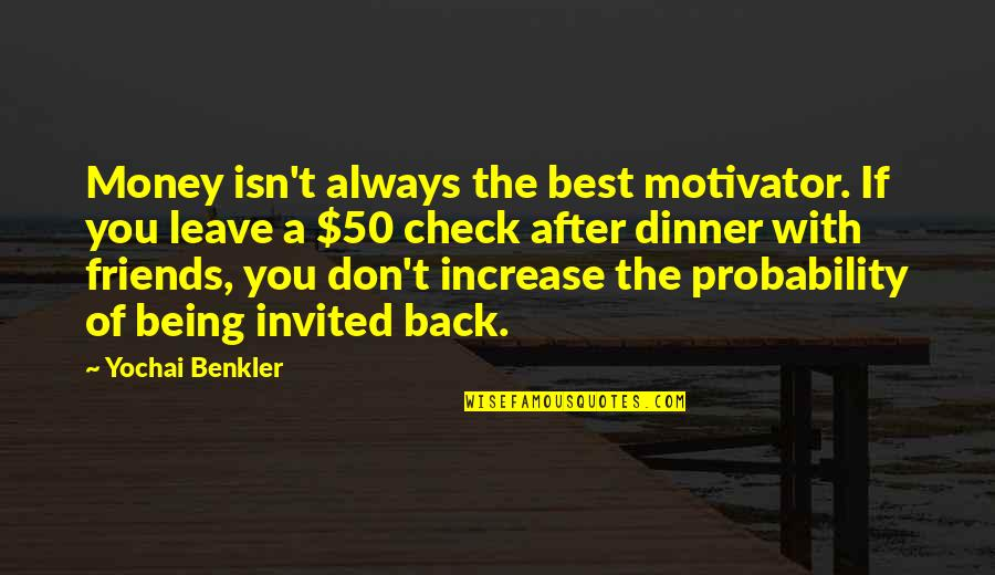 Your Friends Always Being There Quotes By Yochai Benkler: Money isn't always the best motivator. If you