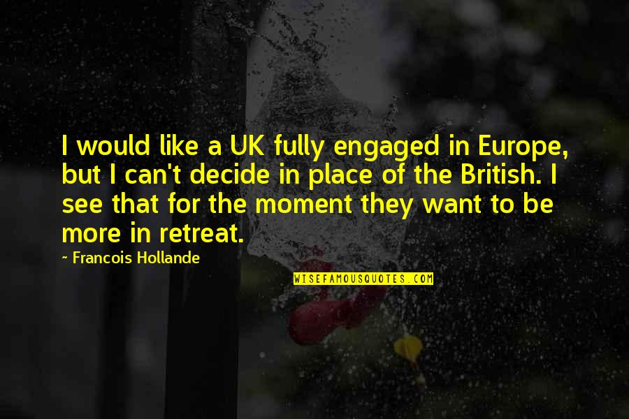 Your Girlfriend Birthday Quotes By Francois Hollande: I would like a UK fully engaged in
