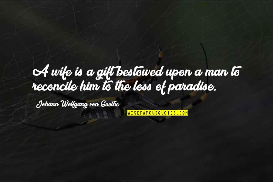 Your Girlfriend Birthday Quotes By Johann Wolfgang Von Goethe: A wife is a gift bestowed upon a