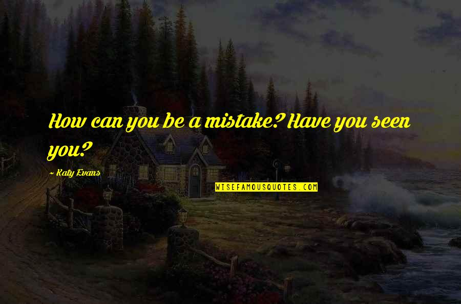 Your Girlfriend Birthday Quotes By Katy Evans: How can you be a mistake? Have you