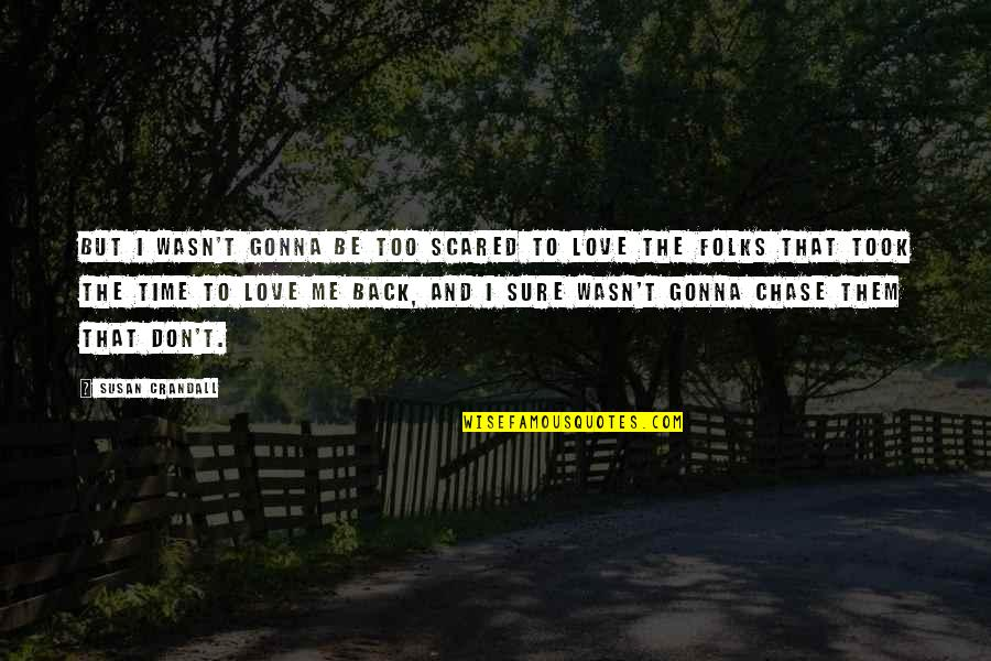 Your Gonna Be Ok Quotes By Susan Crandall: But I wasn't gonna be too scared to