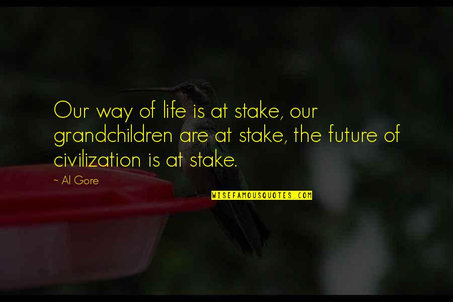 Your Grandchildren Quotes By Al Gore: Our way of life is at stake, our