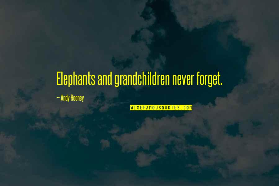 Your Grandchildren Quotes By Andy Rooney: Elephants and grandchildren never forget.
