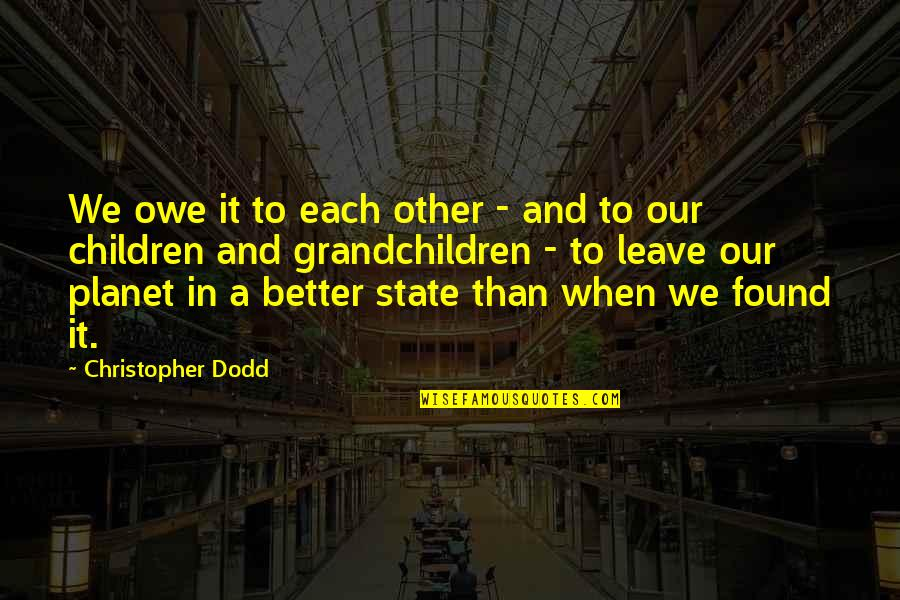 Your Grandchildren Quotes By Christopher Dodd: We owe it to each other - and