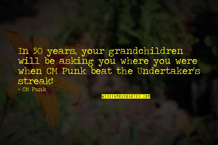 Your Grandchildren Quotes By CM Punk: In 50 years, your grandchildren will be asking
