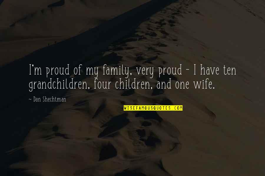 Your Grandchildren Quotes By Dan Shechtman: I'm proud of my family, very proud -