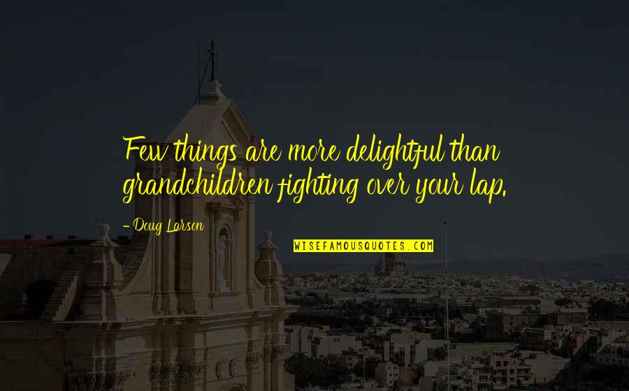 Your Grandchildren Quotes By Doug Larson: Few things are more delightful than grandchildren fighting