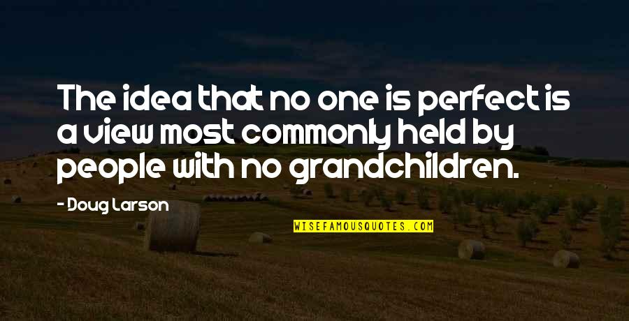 Your Grandchildren Quotes By Doug Larson: The idea that no one is perfect is