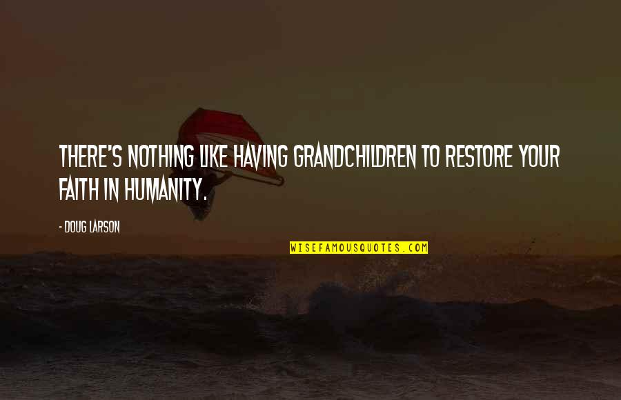Your Grandchildren Quotes By Doug Larson: There's nothing like having grandchildren to restore your