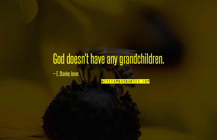 Your Grandchildren Quotes By E. Stanley Jones: God doesn't have any grandchildren.